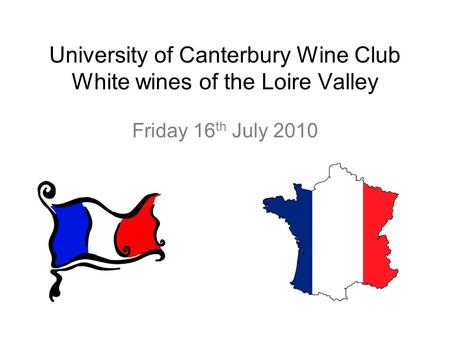 University of Canterbury Wine Club White wines of the Loire Valley Friday 16 th July 2010.