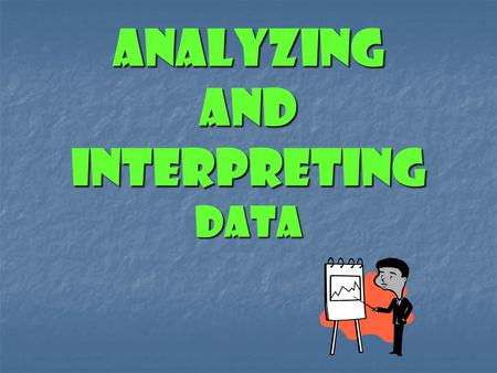 Analyzing and Interpreting Data To understand a set of data, you need to organize and summarize the values. A measure of central tendency is used to.