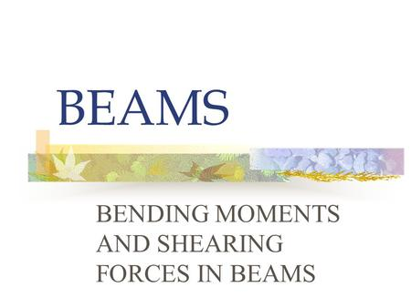 BENDING MOMENTS AND SHEARING FORCES IN BEAMS