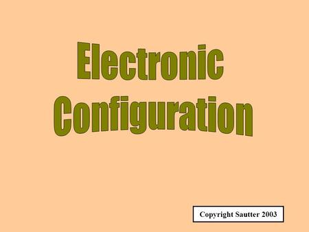 Electronic Configuration Copyright Sautter 2003.