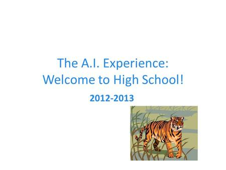 The A.I. Experience: Welcome to High School! 2012-2013.