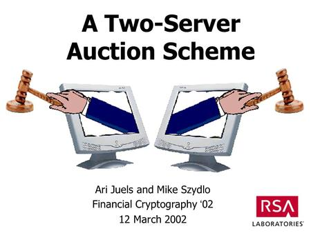 A Two-Server Auction Scheme Ari Juels and Mike Szydlo Financial Cryptography 02 12 March 2002.