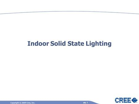 Copyright © 2009 Cree, Inc. pg. 1 Indoor Solid State Lighting.