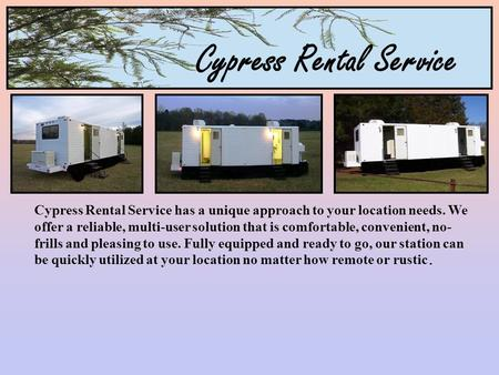 Cypress Rental Service Cypress Rental Service has a unique approach to your location needs. We offer a reliable, multi-user solution that is comfortable,