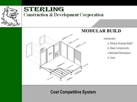 MODULAR BUILD - Introduction a. What is Modular Build? b. Basic Components c Standard Dimensions d. Uses Cost Competitive System.