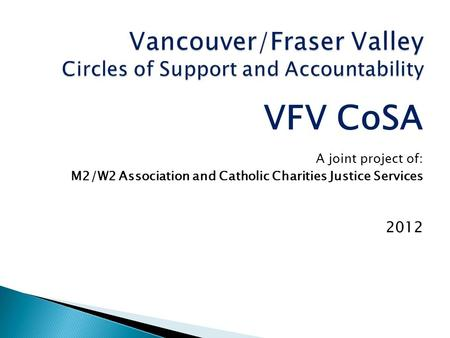 VFV CoSA A joint project of: M2/W2 Association and Catholic Charities Justice Services 2012.