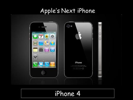 Apples Next iPhone iPhone 4. iPhone 4 is designed with the information of three years of experience, designing and building the phones. iPhone 4 is the.