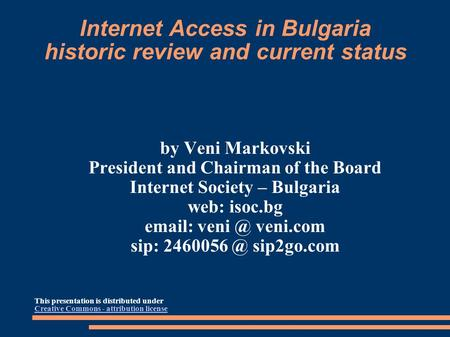 Internet Access in Bulgaria historic review and current status by Veni Markovski President and Chairman of the Board Internet Society – Bulgaria web: isoc.bg.