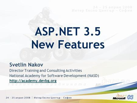 Svetlin Nakov Director Training and Consulting Activities National Academy for Software Development (NASD)  ASP.NET 3.5 New Features.