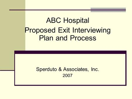 ABC Hospital Proposed Exit Interviewing Plan and Process Sperduto & Associates, Inc. 2007.
