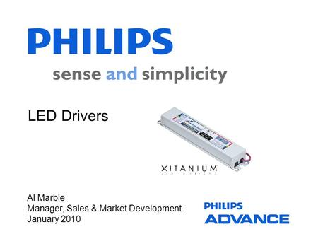 LED Drivers Al Marble Manager, Sales & Market Development January 2010.