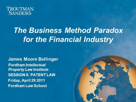 The Business Method Paradox for the Financial Industry James Moore Bollinger Fordham Intellectual Property Law Institute SESSION 8: PATENT LAW Friday,