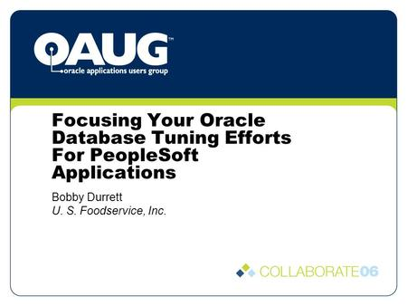 Focusing Your Oracle Database Tuning Efforts For PeopleSoft Applications Bobby Durrett U. S. Foodservice, Inc.