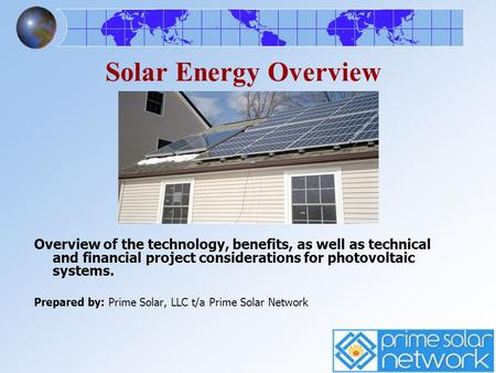 Solar Energy Overview Overview of the technology, benefits, as well as technical and financial project considerations for photovoltaic systems. Prepared.