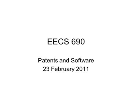 EECS 690 Patents and Software 23 February 2011. Patents Must be applied for In order to be patentable, a device or process must be: –New –Useful –Non-Obvious.