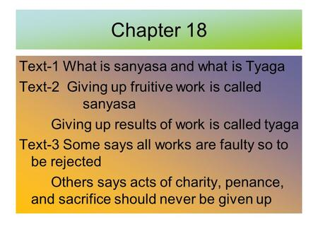 Chapter 18 Text-1 What is sanyasa and what is Tyaga Text-2 Giving up fruitive work is called sanyasa Giving up results of work is called tyaga Text-3 Some.