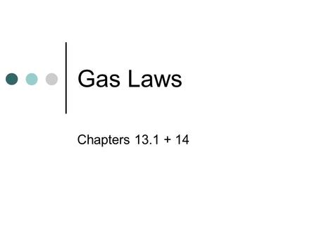 Gas Laws Chapters 13.1 + 14.