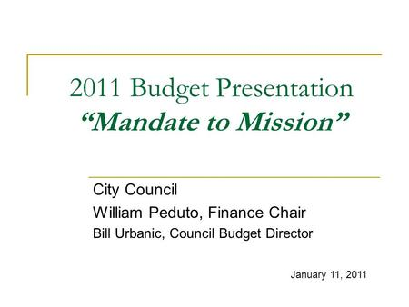 2011 Budget Presentation Mandate to Mission City Council William Peduto, Finance Chair Bill Urbanic, Council Budget Director January 11, 2011.