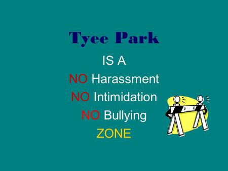 Tyee Park IS A NO Harassment NO Intimidation NO Bullying ZONE.