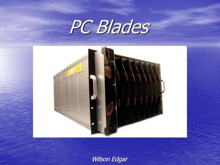PC Blades Wilson Edgar. Objective - 44% Lower Operating Cost than traditional PCs - 50% More Energy Efficient than traditional PCs - Unsurpassed Security.