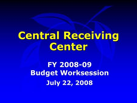 Central Receiving Center FY 2008-09 Budget Worksession July 22, 2008.