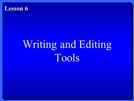 Writing and Editing Tools Lesson 6. Objectives 1. Use AutoComplete, AutoCorrect, AutoText, and smart tags. 2. Check spelling and grammar. 3. Use the Thesaurus.