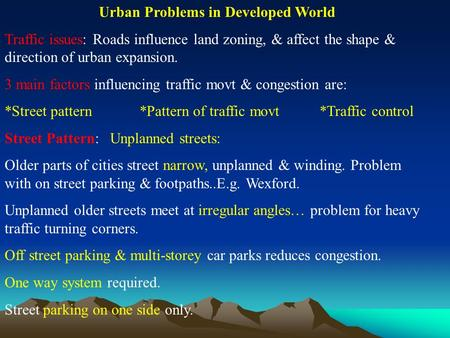 Urban Problems in Developed World Traffic issues: Roads influence land zoning, & affect the shape & direction of urban expansion. 3 main factors influencing.