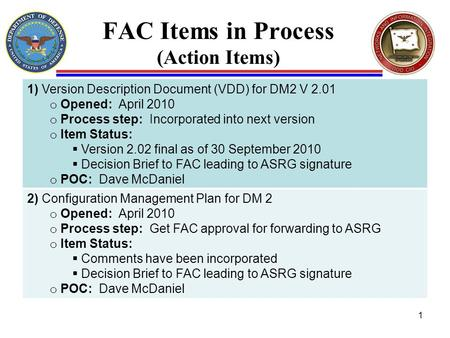 FAC Items in Process (Action Items) 1) Version Description Document (VDD) for DM2 V 2.01 o Opened: April 2010 o Process step: Incorporated into next version.