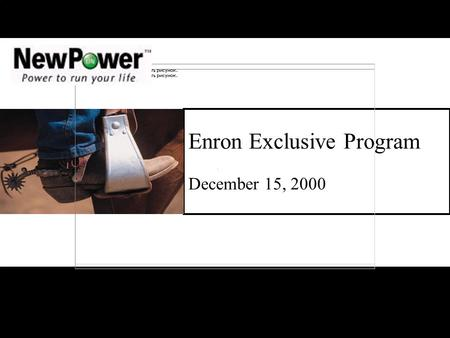 Enron Exclusive Program December 15, 2000. NewPower Objectives Acquisition Have Enron employee switched from Reliant to NewPower Target Acquisition rate.