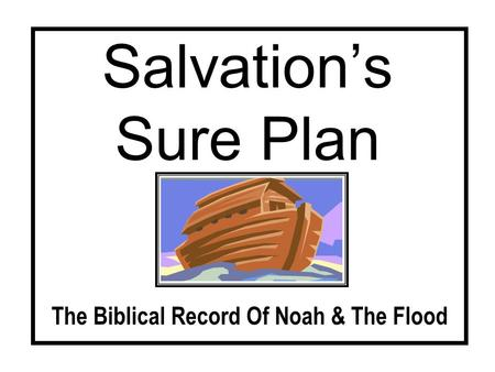 Salvations Sure Plan The Biblical Record Of Noah & The Flood.