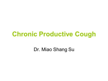 Chronic Productive Cough Dr. Miao Shang Su. Present History - A 5-year-old girl come to your clinic for the first time. Her mother reports that the child.