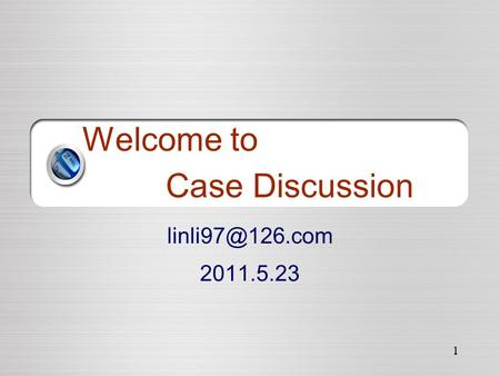1 Welcome to Case Discussion 2011.5.23.