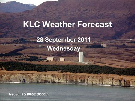 UNCLASSIFIED KLC Weather Forecast 28 September 2011 Wednesday Issued: 28/1600Z (0800L)