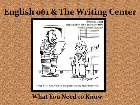 English 061 & The Writing Center What You Need to Know.