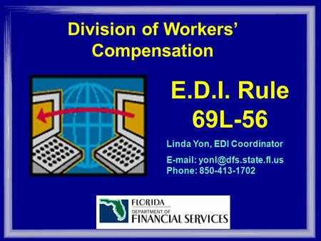 Division of Workers Compensation E.D.I. Rule 69L-56 Linda Yon, EDI Coordinator   Phone: 850-413-1702.