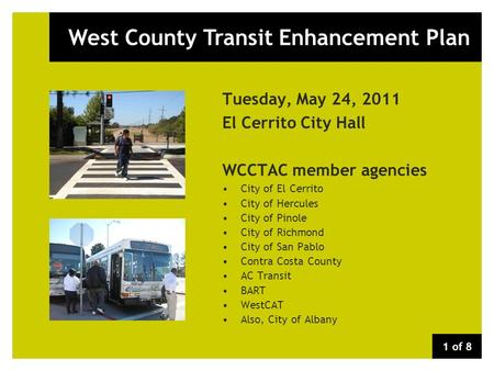 West County Transit Enhancement Plan Tuesday, May 24, 2011 El Cerrito City Hall WCCTAC member agencies City of El Cerrito City of Hercules City of Pinole.