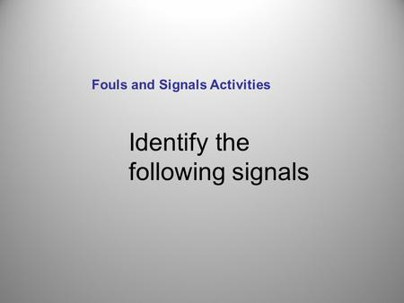 Identify the following signals Fouls and Signals Activities.