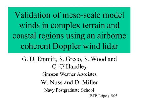 Validation of meso-scale model winds in complex terrain and coastal regions using an airborne coherent Doppler wind lidar G. D. Emmitt, S. Greco, S. Wood.