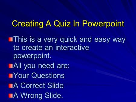 Creating A Quiz In Powerpoint This is a very quick and easy way to create an interactive powerpoint. All you need are: Your Questions A Correct Slide A.
