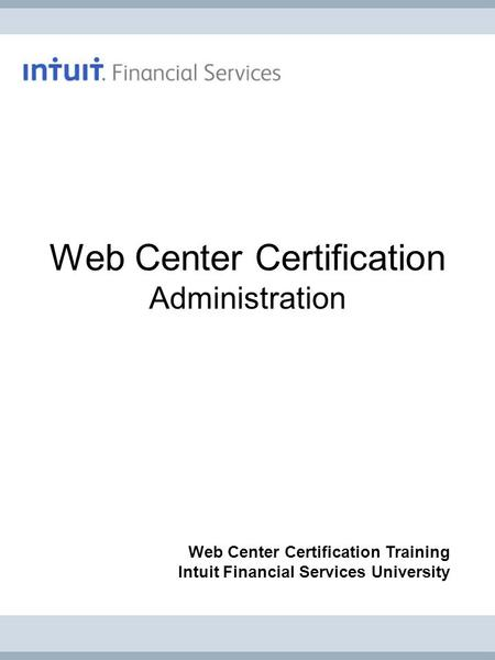 Web Center Certification Administration Web Center Certification Training Intuit Financial Services University.