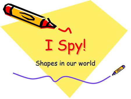 I Spy! Shapes in our world.