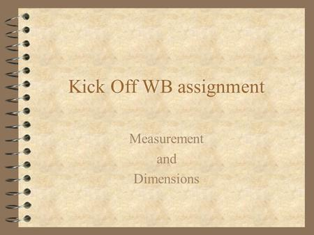 Kick Off WB assignment Measurement and Dimensions.
