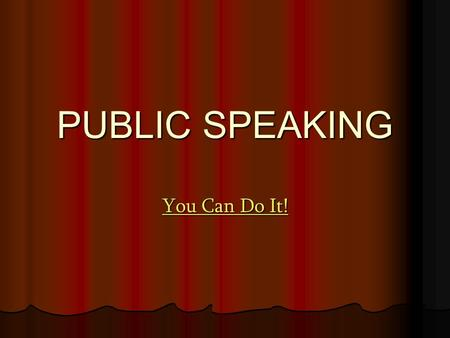 PUBLIC SPEAKING You Can Do It! You Can Do It!. Fear of Public Speaking Glossophobia=fear of public speaking I hate public speaking I hate public speaking.