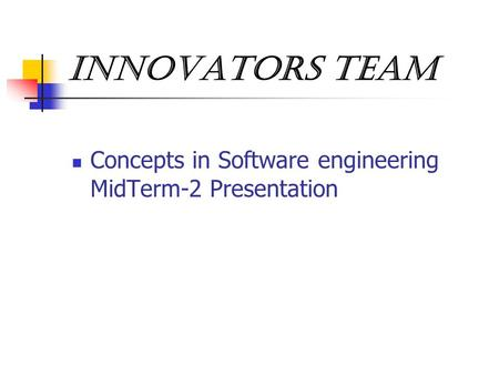 Innovators Team Concepts in Software engineering MidTerm-2 Presentation.