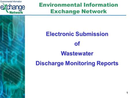 1 Environmental Information Exchange Network Electronic Submission ofWastewater Discharge Monitoring Reports.