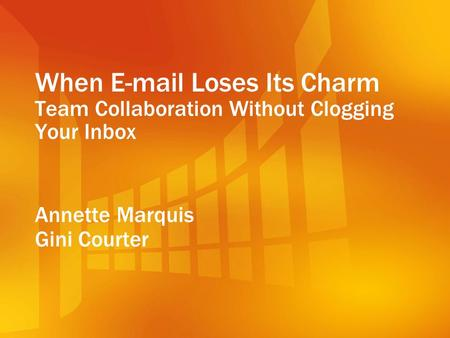 When E-mail Loses Its Charm Team Collaboration Without Clogging Your Inbox Annette Marquis Gini Courter.