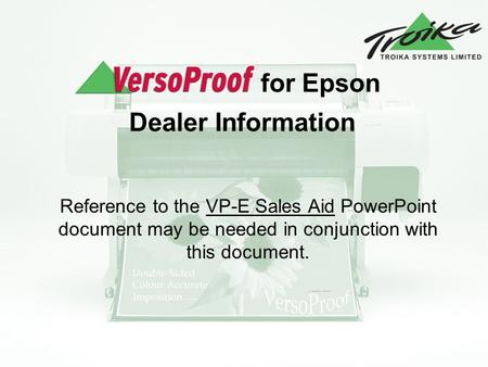 For Epson Dealer Information Reference to the VP-E Sales Aid PowerPoint document may be needed in conjunction with this document.
