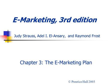 Chapter 3: The E-<strong>Marketing</strong> Plan