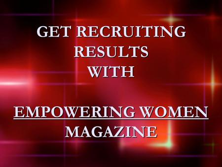 GET RECRUITING RESULTS WITH EMPOWERING WOMEN MAGAZINE.