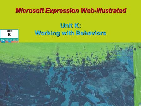 Microsoft Expression Web-Illustrated Unit K: Working with Behaviors.